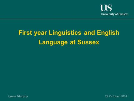 Lynne Murphy29 October 2004 First year Linguistics and English Language at Sussex.