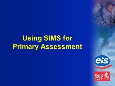 Using SIMS for Primary Assessment. Current Status Tracking resources and tools allow the tracking, analysis and reporting of pupil achievement in Key.