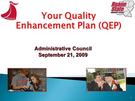 1 Your Quality Enhancement Plan (QEP) Administrative Council September 21, 2009.