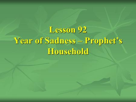 Lesson 92 Year of Sadness – Prophet's Household. [26] The Death of Khadîjah and a list of his children and his subsequent wives: