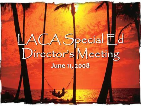 LACA Special Ed Director's Meeting June 11, 2008.
