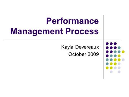 Performance Management Process Kayla Devereaux October 2009.