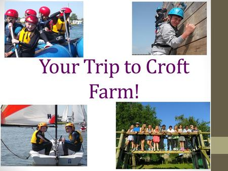 Your Trip to Croft Farm!. Accommodation! 4 person cabins Bunk beds Children will need to bring a sleeping bag and pillow with them.
