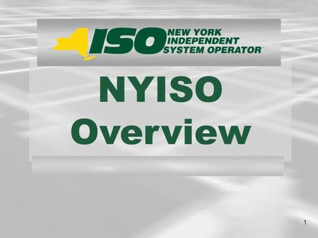1 NYISO Overview. 2 NYISO Visitors Span the Globe More than 1100 international visitors from over 60 nations have come to the NYISO to learn about reliable.