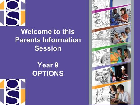 Welcome to this Parents Information Session Year 9 OPTIONS