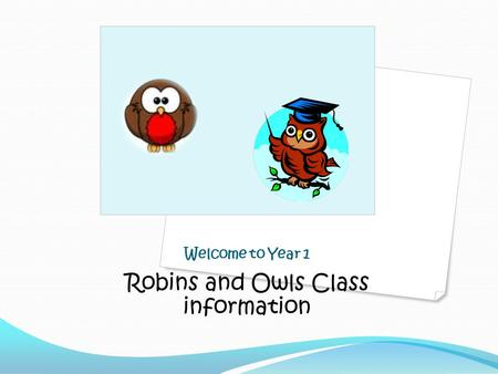 Welcome to Year 1 Robins and Owls Class information.