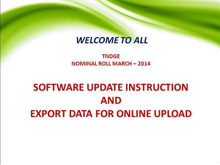 TNDGE NOMINAL ROLL MARCH – 2014 SOFTWARE UPDATE INSTRUCTION AND EXPORT DATA FOR ONLINE UPLOAD WELCOME TO ALL.