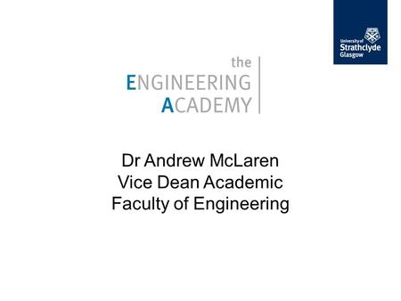 Dr Andrew McLaren Vice Dean Academic Faculty of Engineering