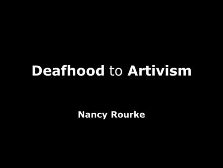 Deafhood to Artivism Nancy Rourke.