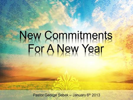 Pastor George Sebek – January 6th 2013