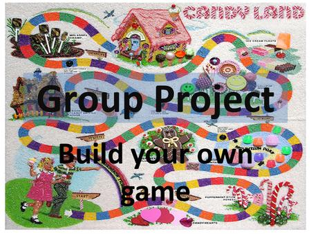 Group Project Build your own game. EXAMPLE OF GAME.