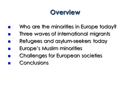 Overview Who are the minorities in Europe today? Who are the minorities in Europe today? Three waves of international migrants Three waves of international.