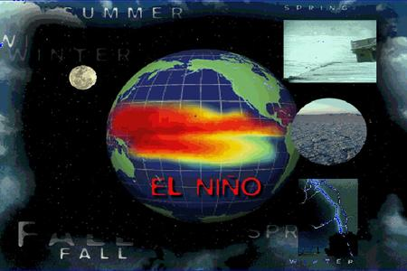 Objectives u learn how El Niño and La Niña work u emphasize that the ocean & atmosphere are strongly coupled u understand that one component of the Earth's.