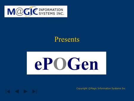 Presents ePOGen Copyright ©Magic Information Systems Inc.