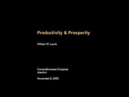 DCO-ZXE089-20040200-jgfPP1 Productivity & Prosperity William W. Lewis Competitiveness Congress Istanbul November 8, 2005.