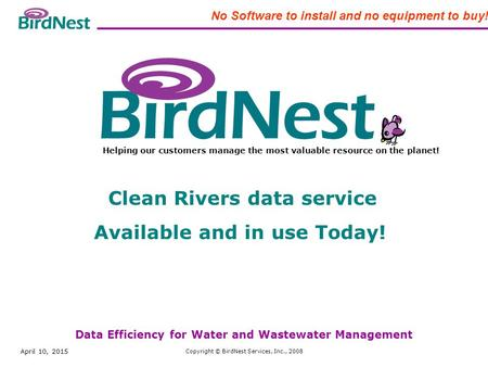 April 10, 2015 Copyright © BirdNest Services, Inc., 2008 BirdNest Services Helping our customers manage the most valuable resource on the planet! Data.