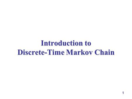 1 Introduction to Discrete-Time Markov Chain. 2 Motivation  many dependent systems, e.g.,  inventory across periods  state of a machine  customers.