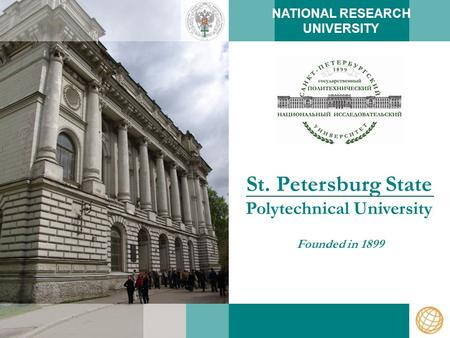 St. Petersburg State Polytechnical University Founded in 1899 NATIONAL RESEARCH UNIVERSITY.