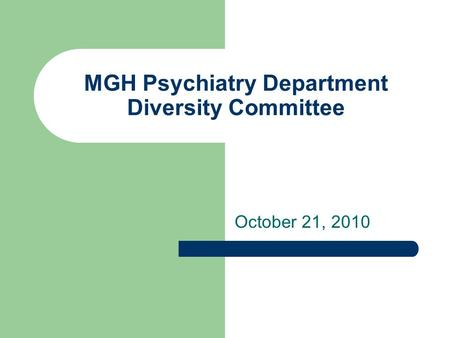 MGH Psychiatry Department Diversity Committee October 21, 2010.