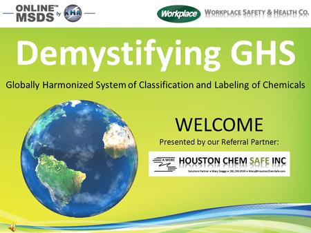 WELCOME Presented by our Referral Partner: Demystifying GHS Globally Harmonized System of Classification and Labeling of Chemicals.