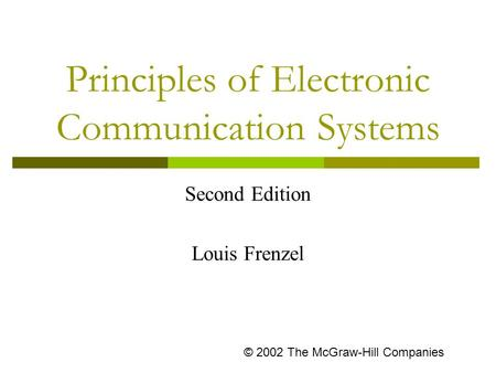 Principles of Electronic Communication Systems Second Edition Louis Frenzel © 2002 The McGraw-Hill Companies.