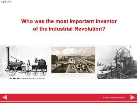 Significance © HarperCollins Publishers 2010 Who was the most important inventor of the Industrial Revolution?