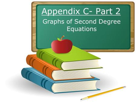 Appendix C- Part 2 Graphs of Second Degree Equations.