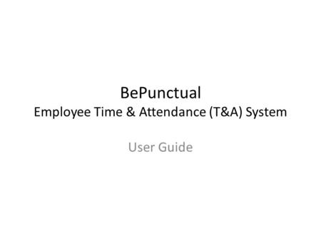 BePunctual Employee Time & Attendance (T&A) System User Guide.