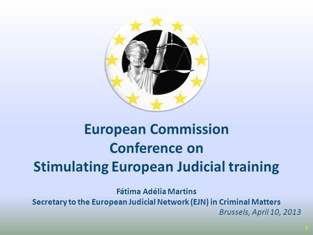 European Commission Conference on Stimulating European Judicial training Fátima Adélia Martins Secretary to the European Judicial Network (EJN) in Criminal.
