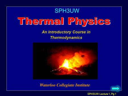 SPH3UW: Lecture 1, Pg 1 SPH3UW Waterloo Collegiate Institute An Introductory Course in Thermodynamics.