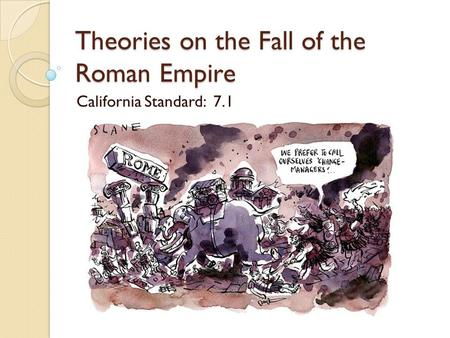 Theories on the Fall of the Roman Empire California Standard: 7.1.