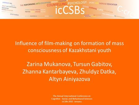 Influence of film-making on formation of mass consciousness of Kazakhstani youth Zarina Mukanova, Tursun Gabitov, Zhanna Kantarbayeva, Zhuldyz Datka, Altyn.