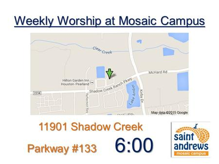 Weekly Worship at Mosaic Campus 11901 Shadow Creek Parkway #133 6:00 pm.