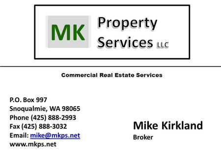 Commercial Real Estate Services P.O. Box 997 Snoqualmie, WA 98065 Phone (425) 888-2993 Fax (425) 888-3032