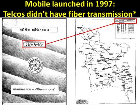 Mobile launched in 1997: Telcos didn't have fiber transmission*