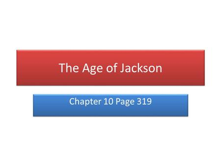 The Age of Jackson Chapter 10 Page 319. Jacksonian Democracy Section 1.