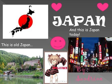 JAPAN This is old Japan… And this is Japan today! By : Sandrine.