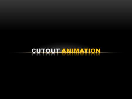 Cutout animation puppets can be created out of about anything Puppet composed of several independent parts, (i.e. head, neck, chest, upper arm lower arm.