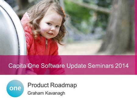 Graham Kavanagh Product Roadmap Capita One Software Update Seminars 2014.