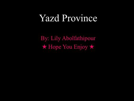 By: Lily Abolfathipour ★ Hope You Enjoy ★ Yazd Province.