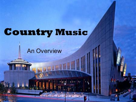 Country Music An Overview. What is Country Music?