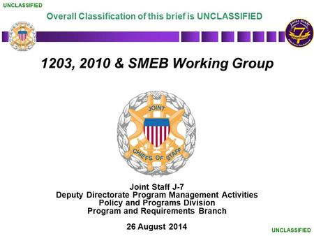 1203, 2010 & SMEB Working Group Joint Staff J-7 Deputy Directorate Program Management Activities Policy and Programs Division Program and Requirements.