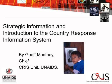 Strategic Information and Introduction to the Country Response Information System By Geoff Manthey, Chief CRIS Unit, UNAIDS.