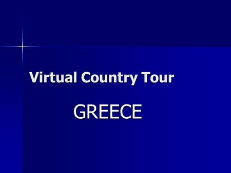 Virtual Country Tour GREECE. Areas of Interest Map location Map location Google Earth: locate famous landmarks, cities, relative location to other places.