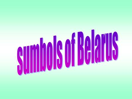 "In the 1994 Constitution of Belarus, Article 19 lists the official symbols of the country. Article 19 reads: ""The symbols of the Republic of Belarus as."