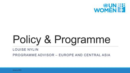 Policy & Programme LOUISE NYLIN PROGRAMME ADVISOR – EUROPE AND CENTRAL ASIA January 2015.