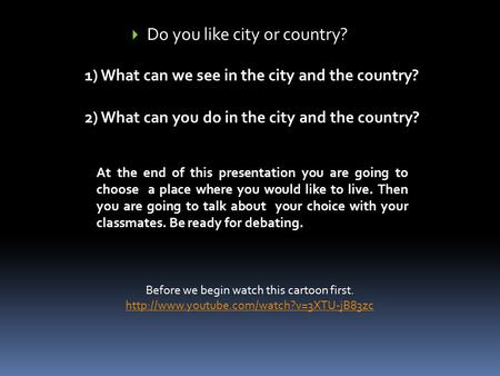  Do you like city or country? 1) What can we see in the city and the country? 2) What can you do in the city and the country? At the end of this presentation.