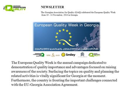 NEWSLETTER The Georgian Association for Quality (GAQ) celebrated the European Quality Week from 10 - 14 November, 2014 in Georgia. The European Quality.