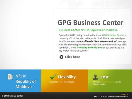 © GPG Business Center GPG Business Center Opened in 2011, being based in Chisinau, GPG Business Center is currently N°1 of the kind in Republic of Moldova,