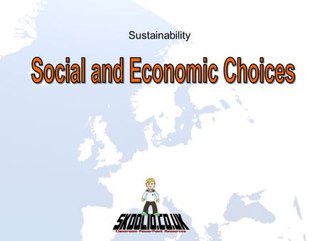Sustainability. Learn that consumer choices in one country make social, economic and environmental issues in other countries. Learn that many social,